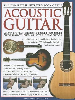 The Complete Illustrated Book of the Acoustic Guitar By Westbrook, James/ Fuller, Ted